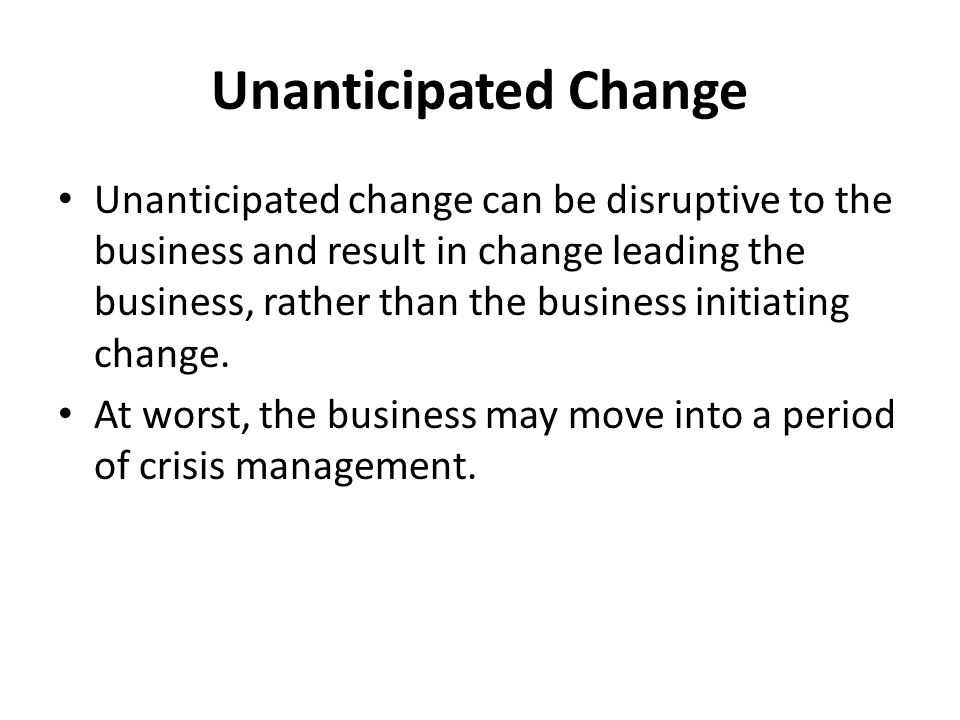 Unanticipated Change