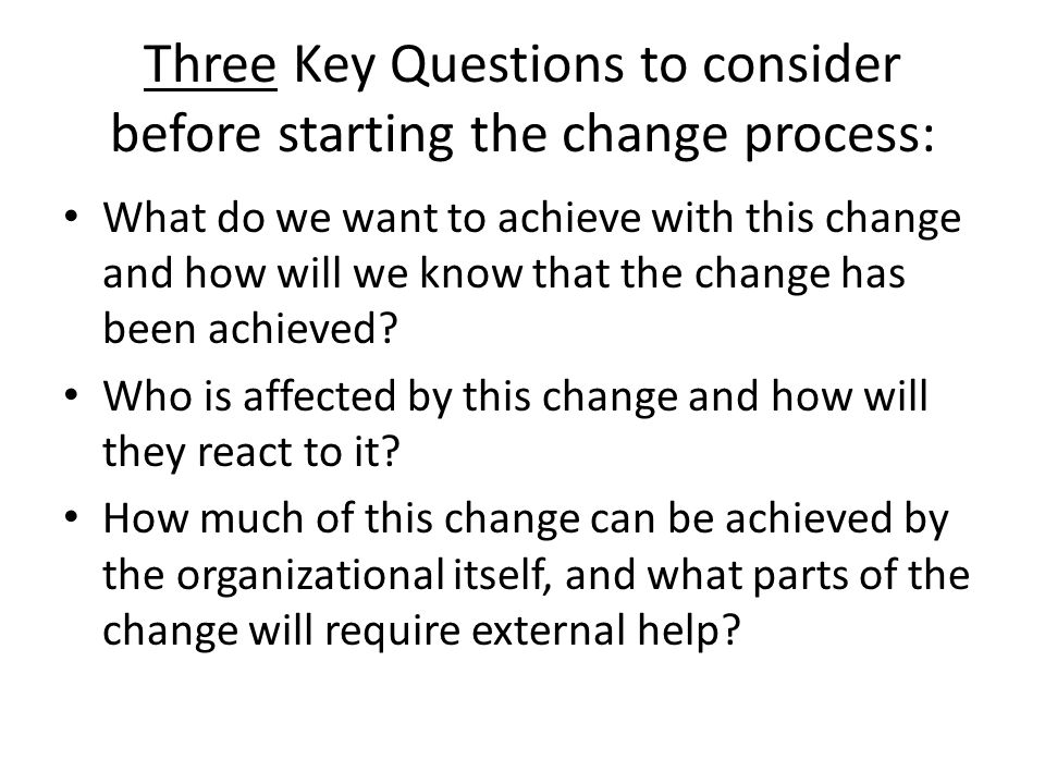 Three Key Questions to consider before starting the change process: