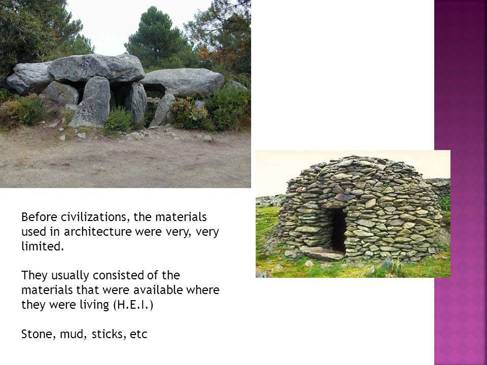 Before civilizations, the materials used in architecture were very, very limited.