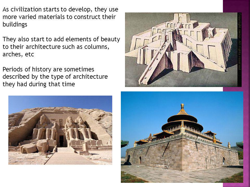 As civilization starts to develop, they use more varied materials to construct their buildings