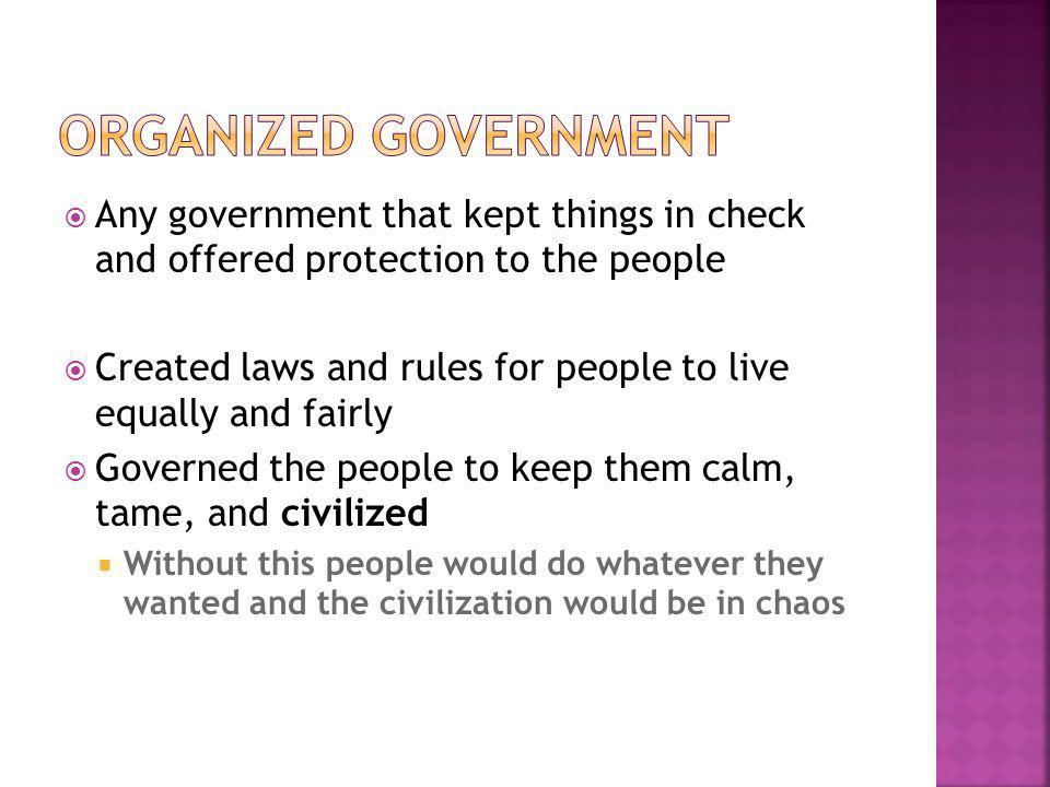 Organized Government Any government that kept things in check and offered protection to the people.