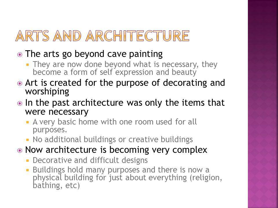 Arts and Architecture The arts go beyond cave painting