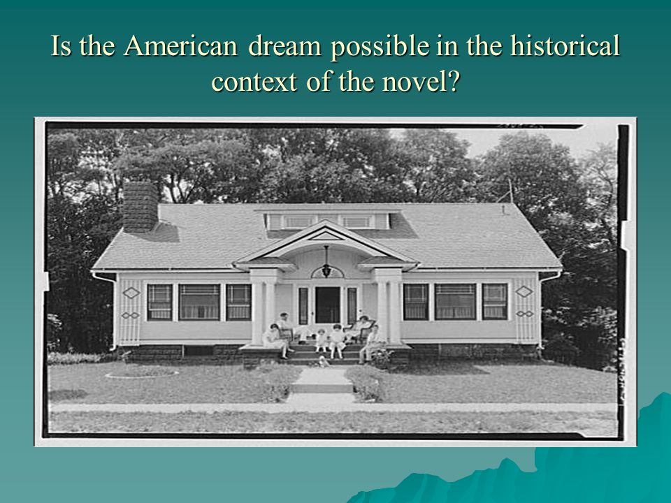 Is the American dream possible in the historical context of the novel