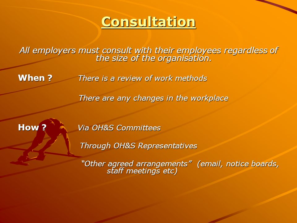 Consultation All employers must consult with their employees regardless of the size of the organisation.