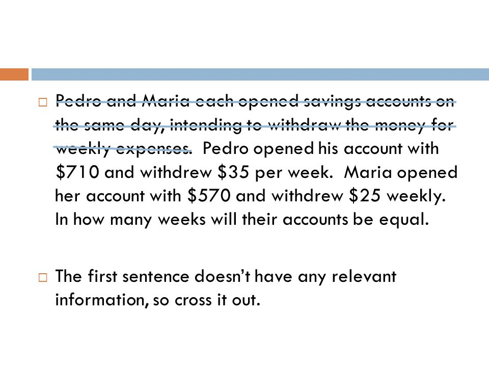 Pedro and Maria each opened savings accounts on the same day, intending to withdraw the money for weekly expenses. Pedro opened his account with $710 and withdrew $35 per week. Maria opened her account with $570 and withdrew $25 weekly. In how many weeks will their accounts be equal.