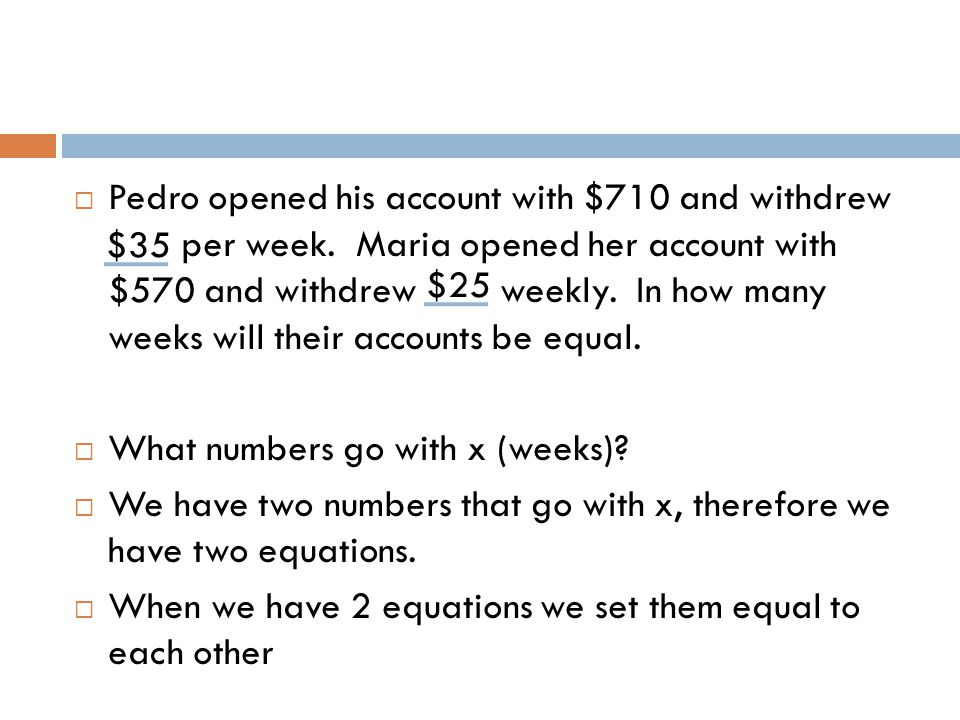 Pedro opened his account with $710 and withdrew. per week
