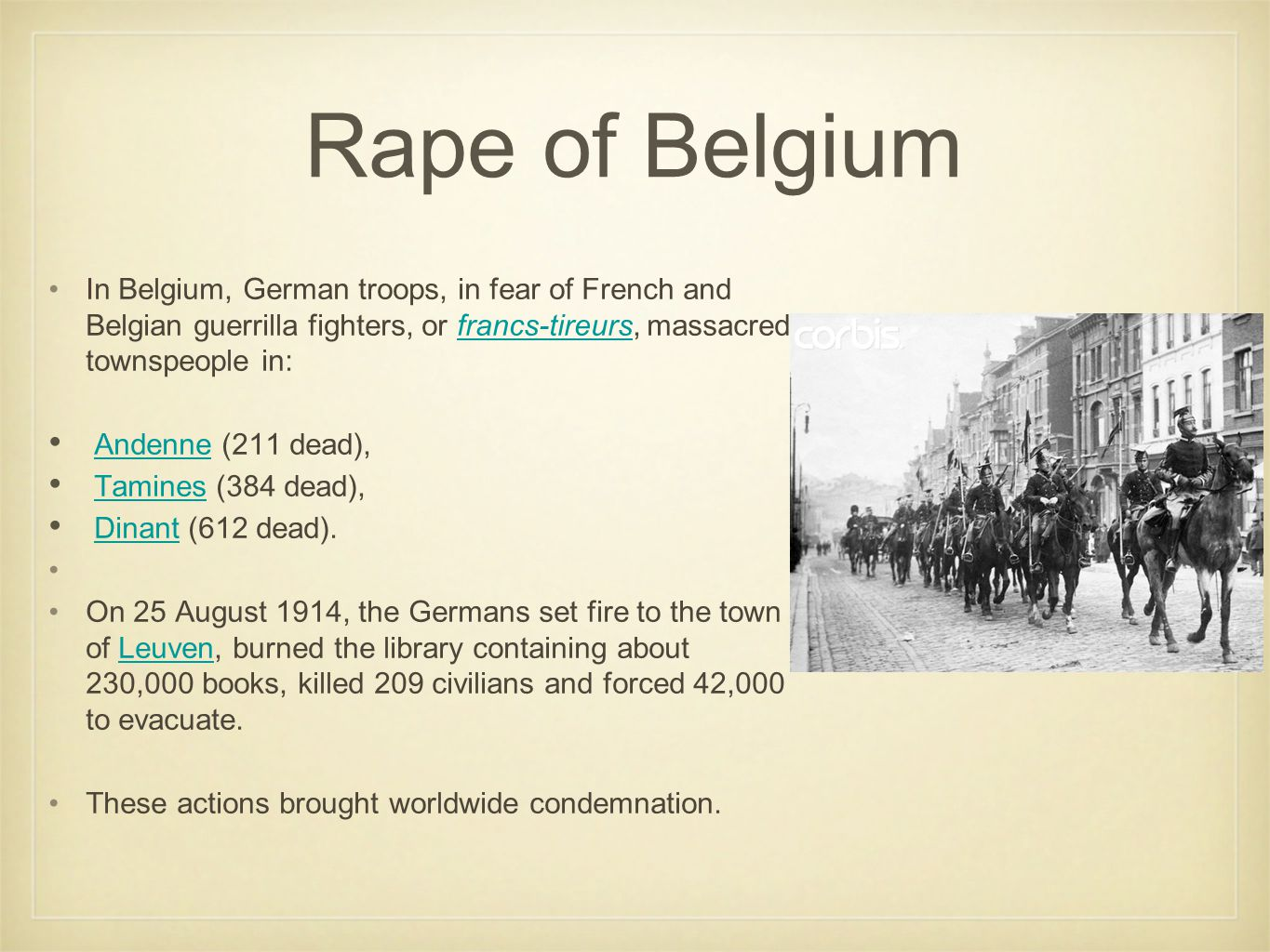 Rape of Belgium In Belgium, German troops, in fear of French and Belgian guerrilla fighters, or francs-tireurs, massacred townspeople in: