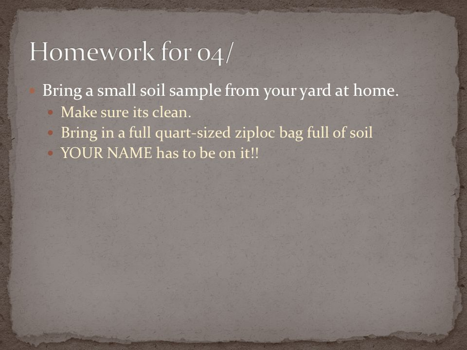 Homework for 04/ Bring a small soil sample from your yard at home.