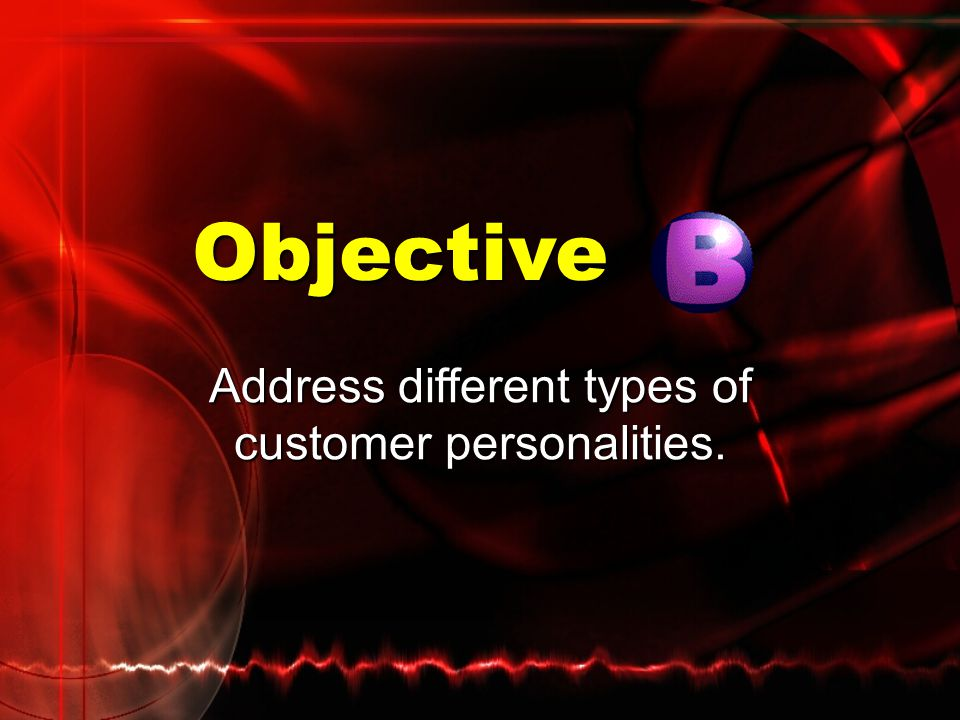 Address different types of customer personalities.