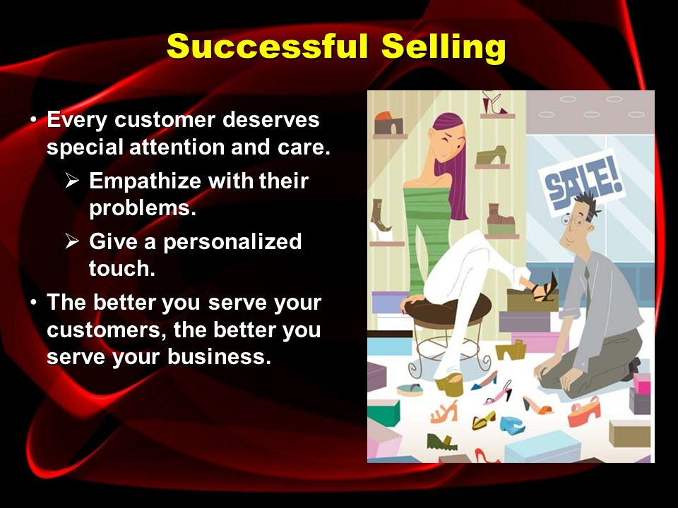 Successful Selling Every customer deserves special attention and care.