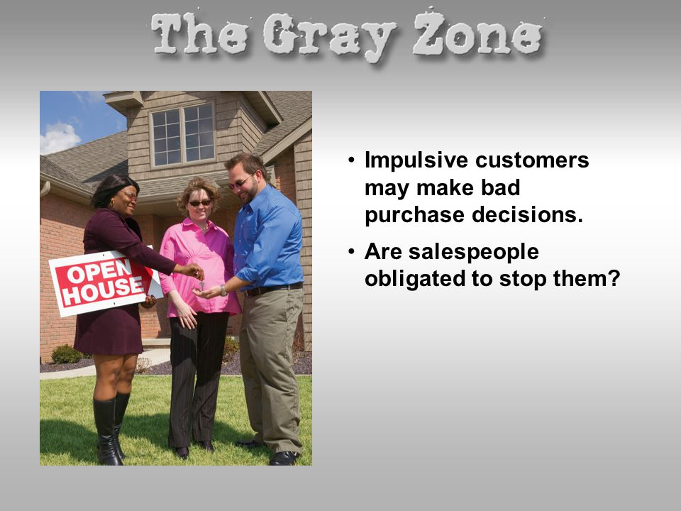 Impulsive customers may make bad purchase decisions.