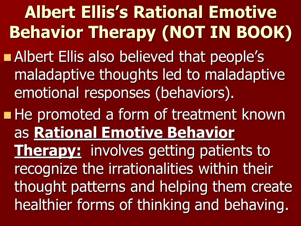 Albert Ellis's Rational Emotive Behavior Therapy (NOT IN BOOK)