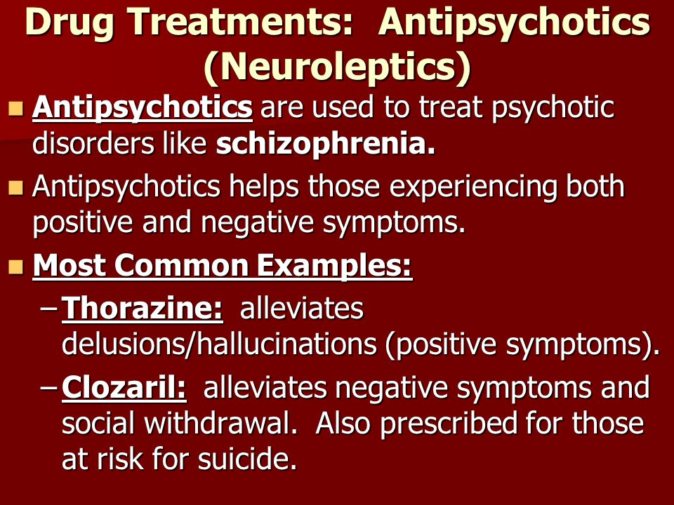 Drug Treatments: Antipsychotics (Neuroleptics)