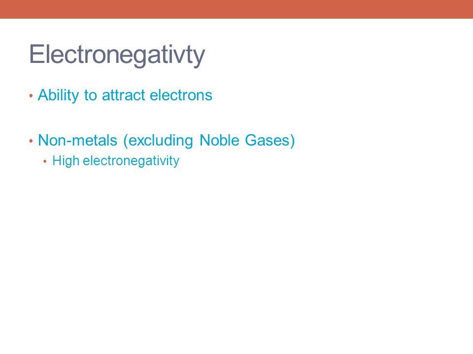 Electronegativty Ability to attract electrons