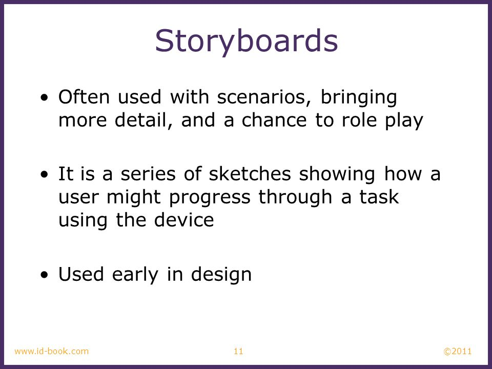 StoryboardsOften used with scenarios, bringing more detail, and a chance to role play.