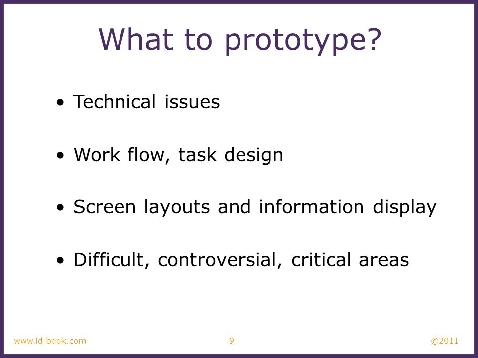 What to prototype Technical issues Work flow, task design