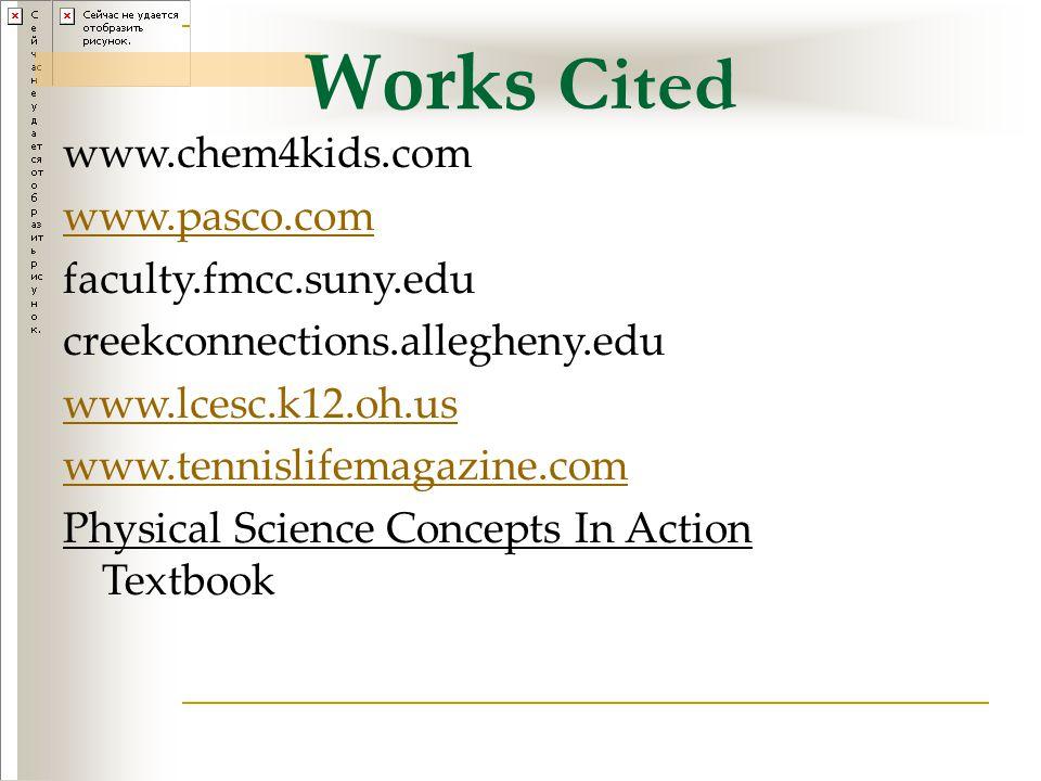 Works Cited www.chem4kids.com www.pasco.com faculty.fmcc.suny.edu