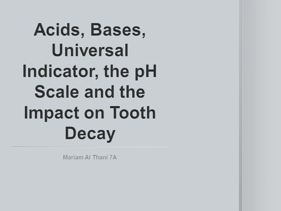Acids, Bases, Universal Indicator, the pH Scale and the Impact on Tooth Decay