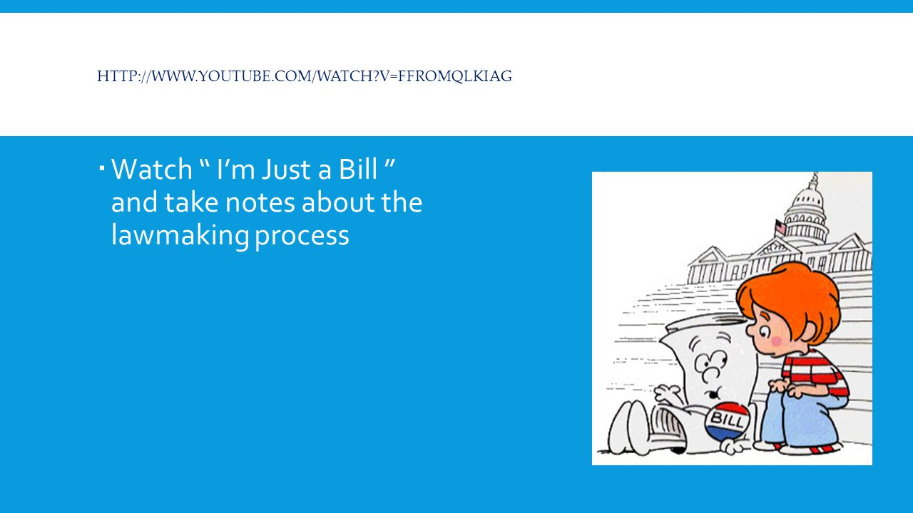 Watch I'm Just a Bill and take notes about the lawmaking process