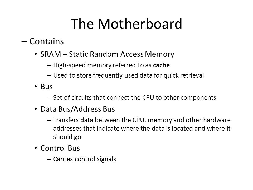 The Motherboard Contains SRAM – Static Random Access Memory Bus