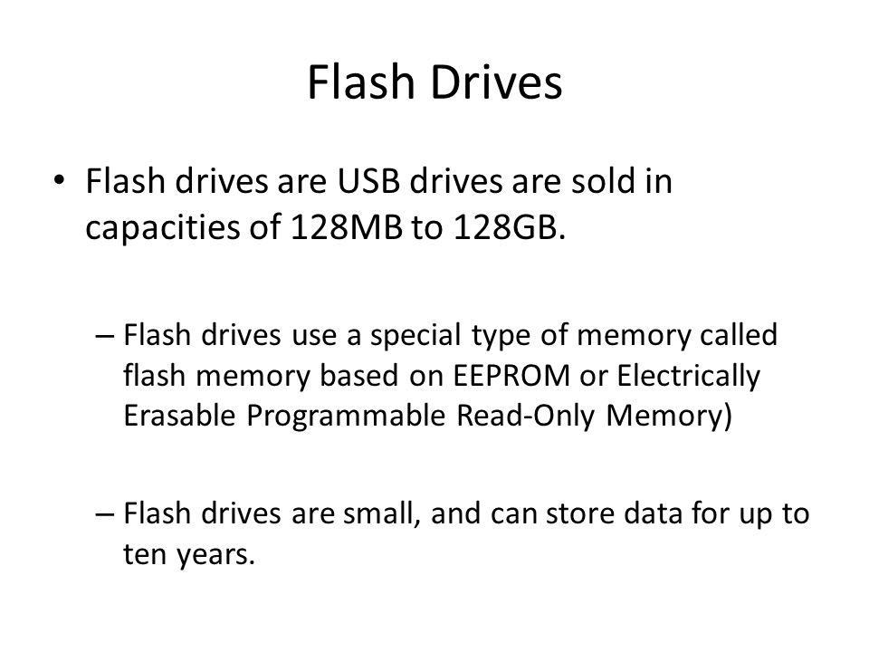 Flash Drives Flash drives are USB drives are sold in capacities of 128MB to 128GB.