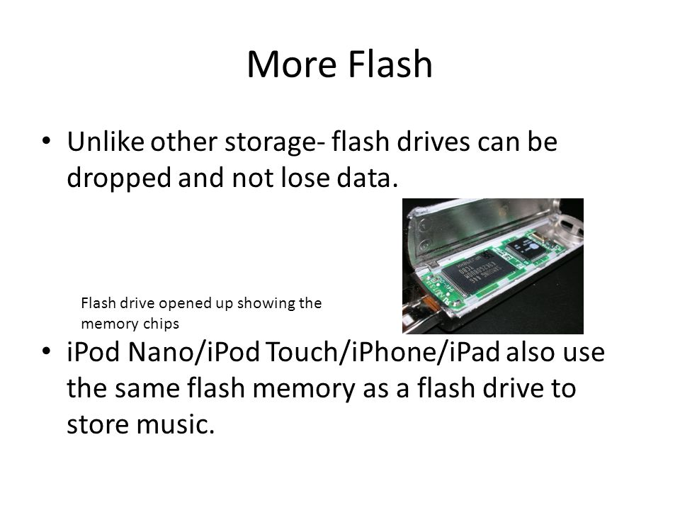 More Flash Unlike other storage- flash drives can be dropped and not lose data.