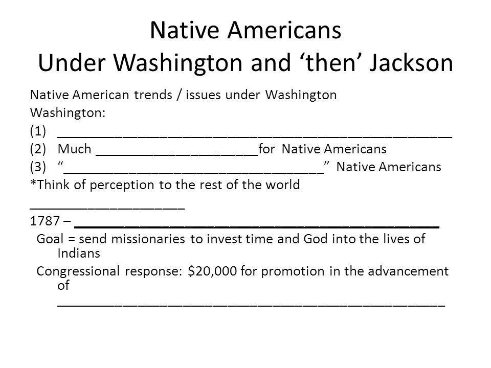 Native Americans Under Washington and 'then' Jackson