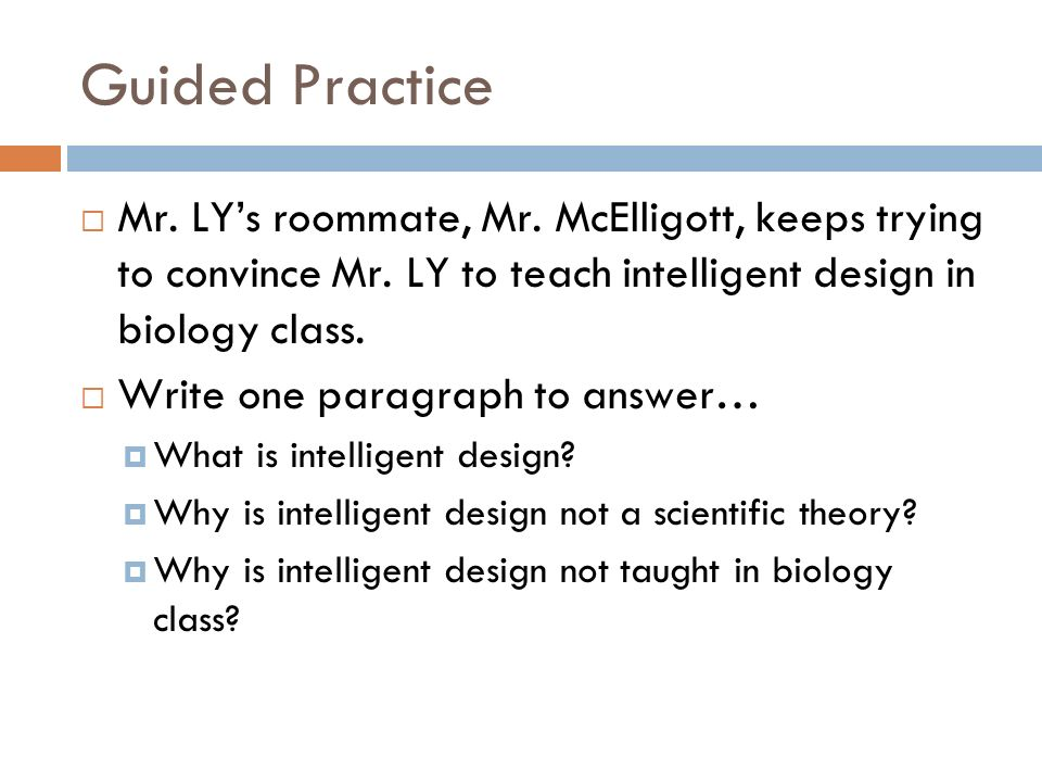 Guided Practice Mr. LY's roommate, Mr. McElligott, keeps trying to convince Mr. LY to teach intelligent design in biology class.