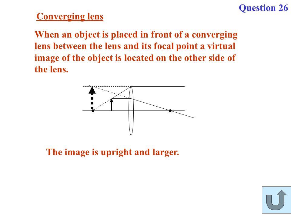 Question 26 Converging lens.
