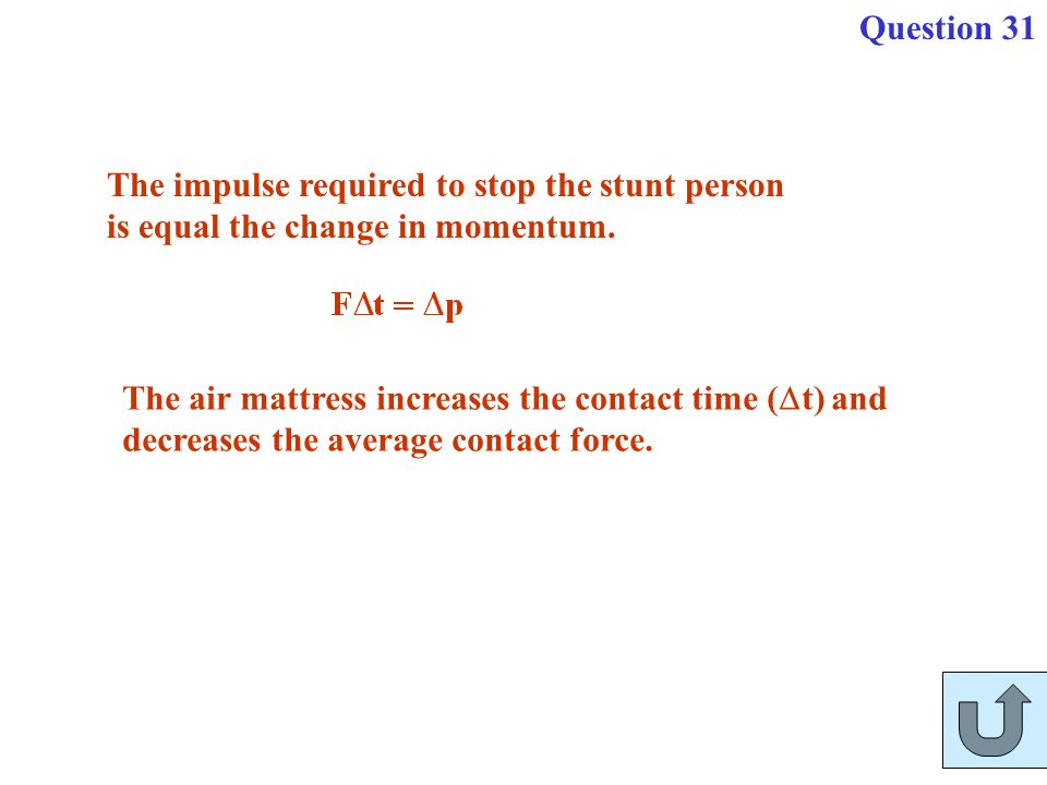 Question 31 The impulse required to stop the stunt person is equal the change in momentum.