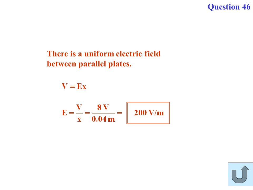 Question 46 There is a uniform electric field between parallel plates.