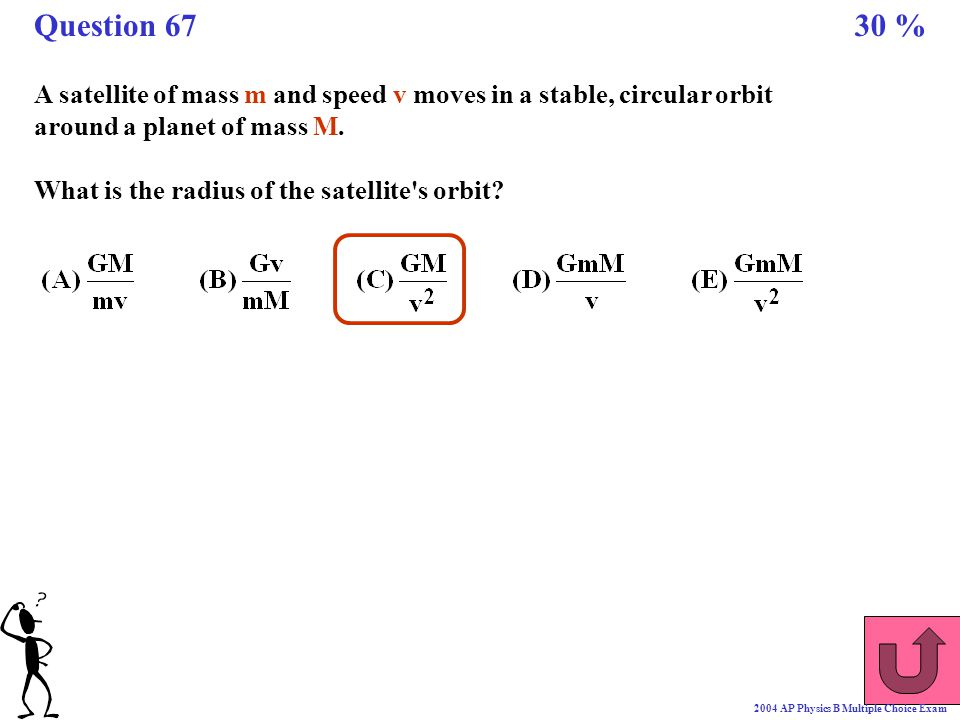 Question 67 30 % A satellite of mass m and speed v moves in a stable, circular orbit around a planet of mass M.