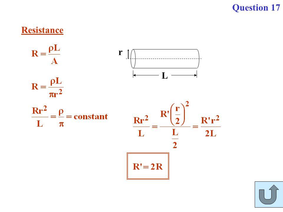 Question 17 Resistance L r