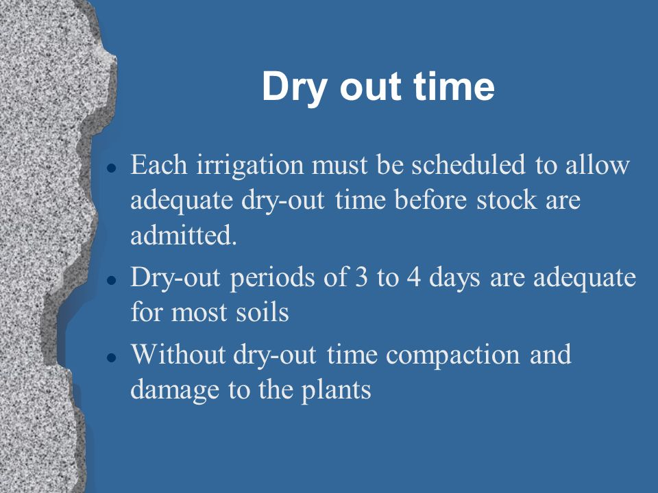 Dry out time Each irrigation must be scheduled to allow adequate dry-out time before stock are admitted.