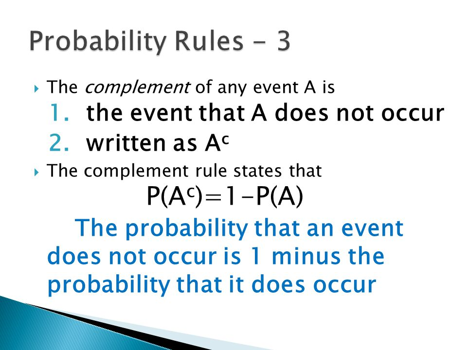 Probability Rules - 3 the event that A does not occur written as Ac