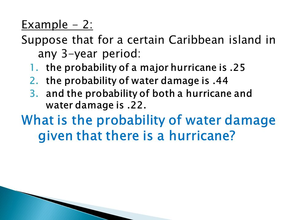 Example - 2: Suppose that for a certain Caribbean island in any 3-year period: the probability of a major hurricane is .25.
