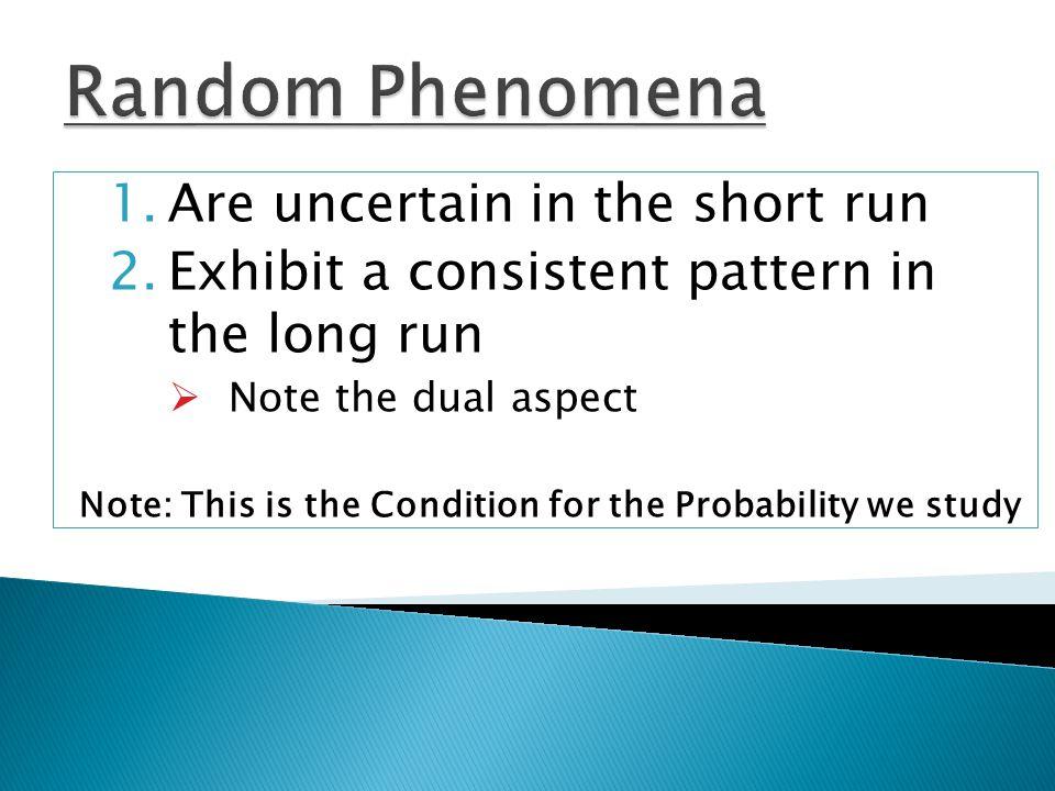 Random Phenomena Are uncertain in the short run