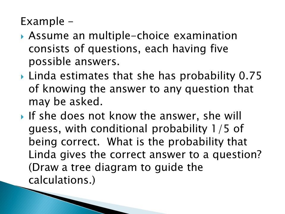 Example - Assume an multiple-choice examination consists of questions, each having five possible answers.