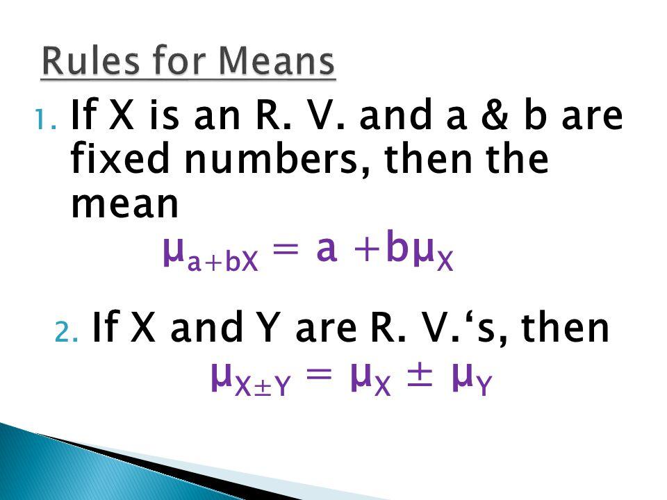 If X and Y are R. V.'s, then μX±Y = μX ± μY