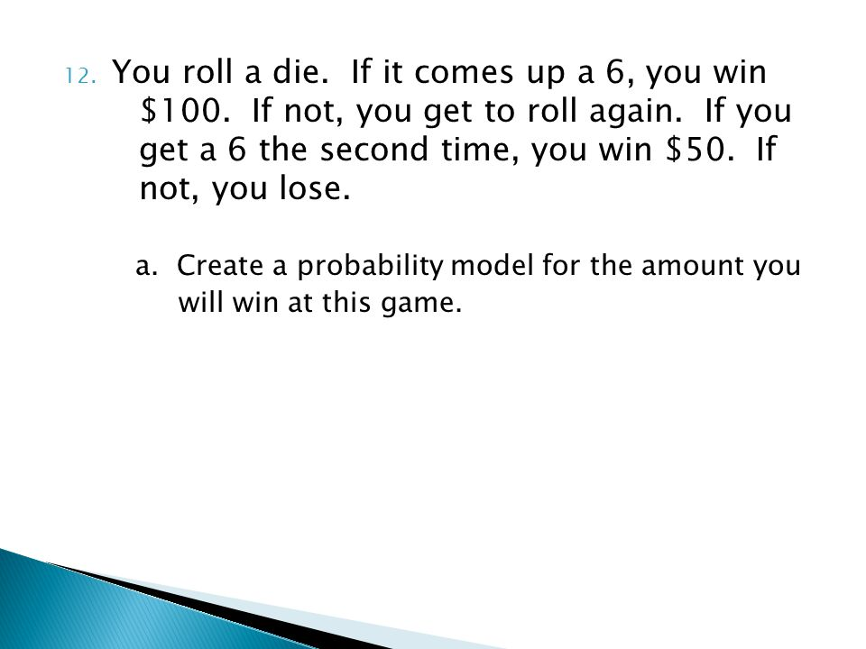 You roll a die. If it comes up a 6, you win. $100