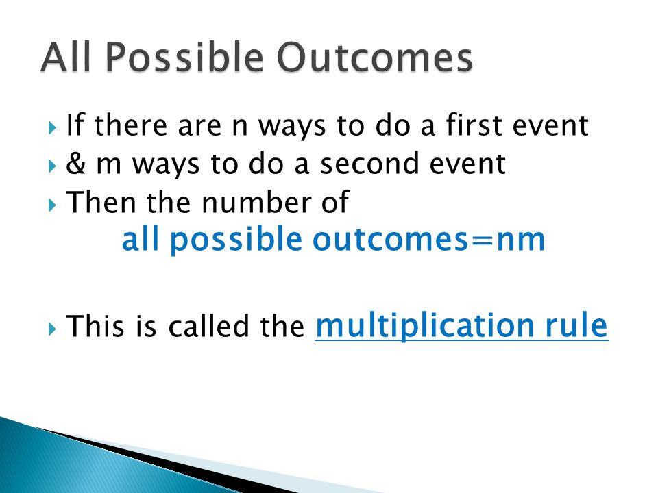 All Possible Outcomes If there are n ways to do a first event