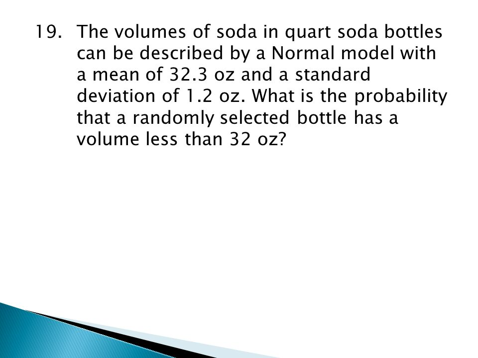 19. The volumes of soda in quart soda bottles