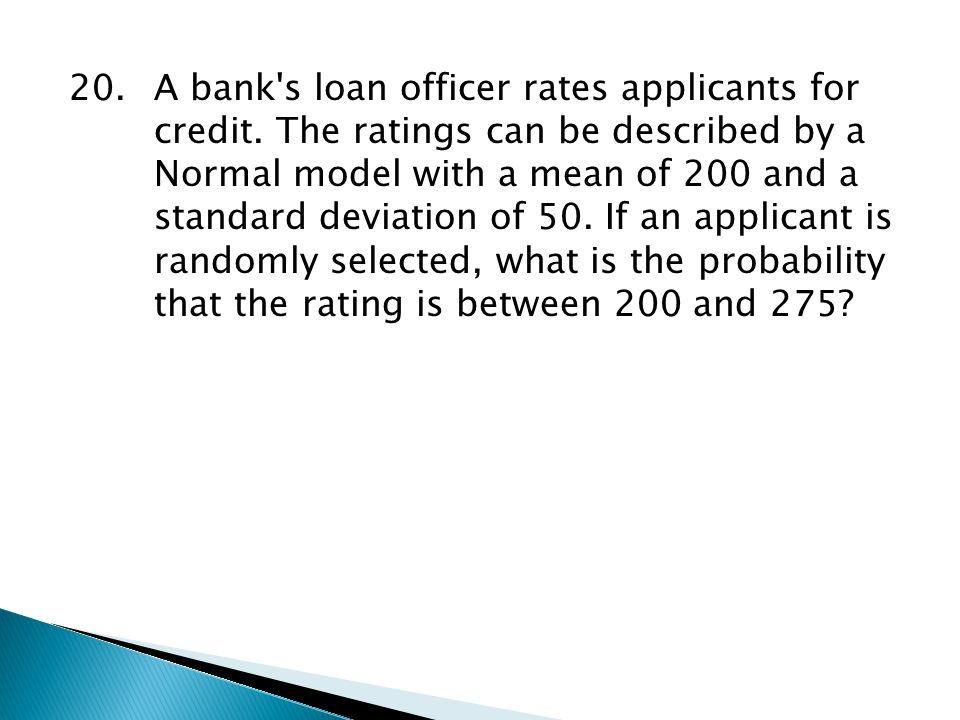 20. A bank s loan officer rates applicants for. credit