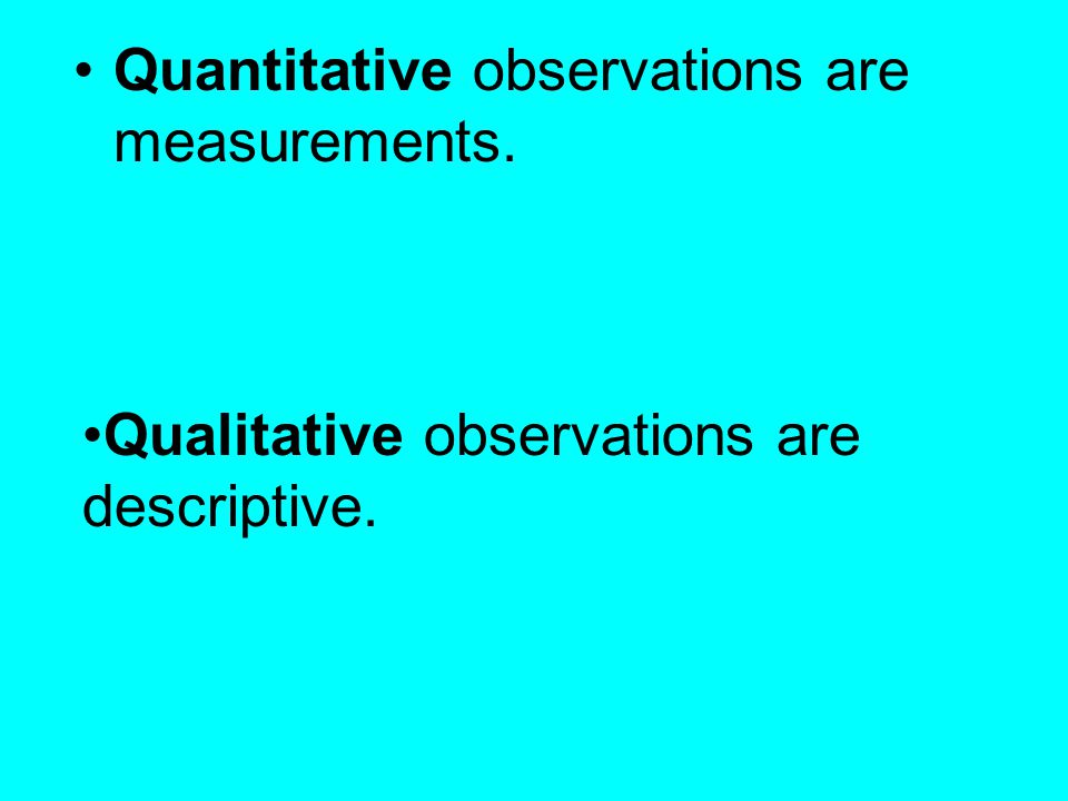 Quantitative observations are measurements.
