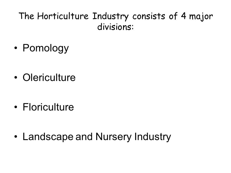 The Horticulture Industry consists of 4 major divisions: