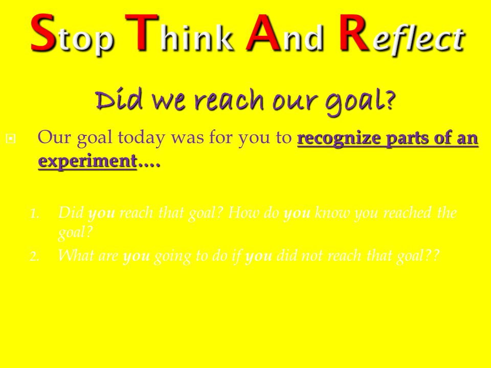Stop Think And Reflect Did we reach our goal