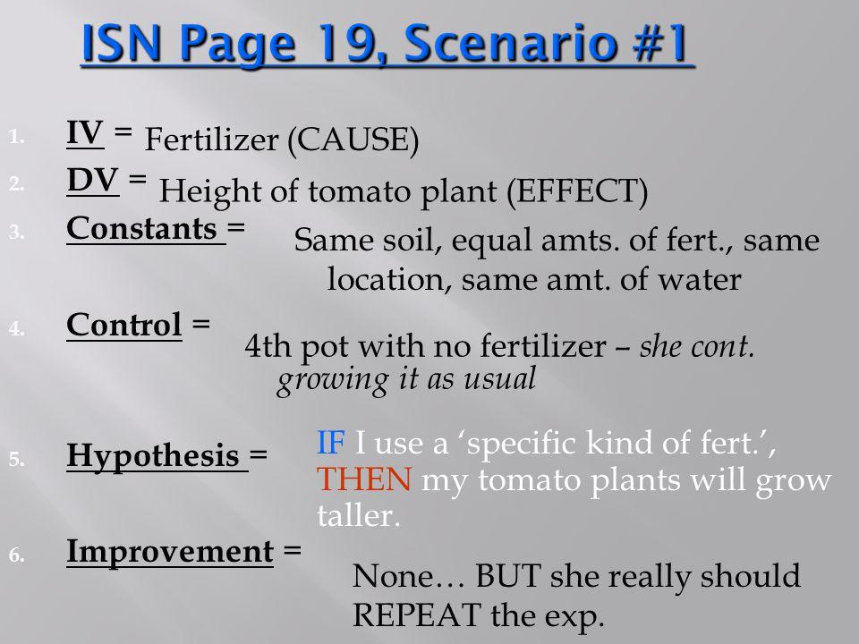 ISN Page 19, Scenario #1 IV = Fertilizer (CAUSE) DV = Constants =