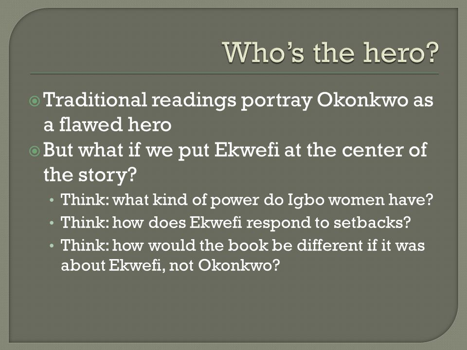 Who's the hero Traditional readings portray Okonkwo as a flawed hero