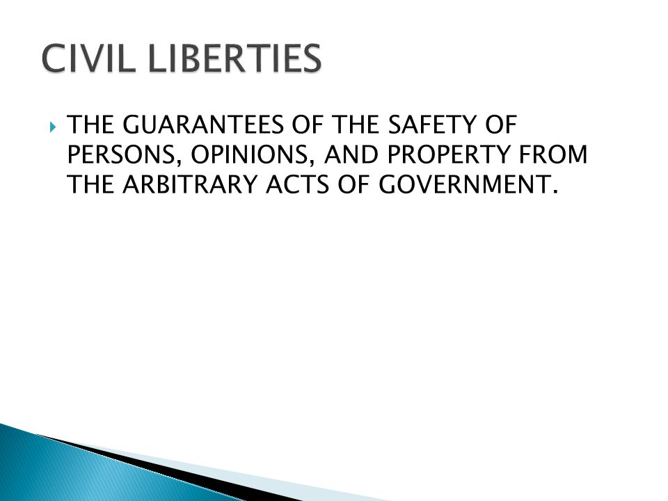 CIVIL LIBERTIES THE GUARANTEES OF THE SAFETY OF PERSONS, OPINIONS, AND PROPERTY FROM THE ARBITRARY ACTS OF GOVERNMENT.