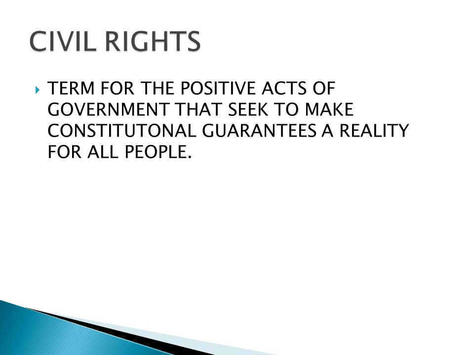 CIVIL RIGHTS TERM FOR THE POSITIVE ACTS OF GOVERNMENT THAT SEEK TO MAKE CONSTITUTONAL GUARANTEES A REALITY FOR ALL PEOPLE.